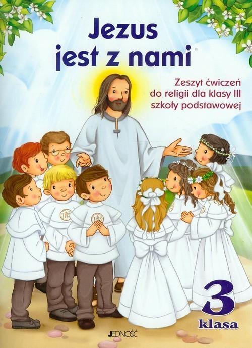 Jezus jest z nami. Zeszyt ćwiczeń do klasy 3 szkoły podstawowej. red. ks. Jarosław Czerkawski, Elżbieta Kondrak, Jerzy Snopek, Dariusz Kurpiński