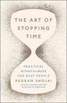 The Art of Stopping Time Practical Mindfulness For Busy People Shojai Pedram