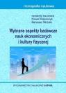 Wybrane aspekty badawcze nauk ekonomicznych i kultury fizycznej Paweł Cięszczyk, Ireneusz Miciuła