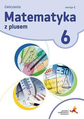 Matematyka SP 6 Z Plusem ćw. wersja C GWO Z. Bolałek, A. Demby, M. Dobrowolska, M. Jucewicz