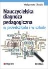 Nauczycielska diagnoza pedagogiczna w przedszkolu i w szkole Chojak Małgorzata