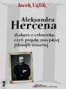 Aleksandra Hercena dyskurs o człowieku czyli projekt rosyjskiej filozofii Uglik Jacek