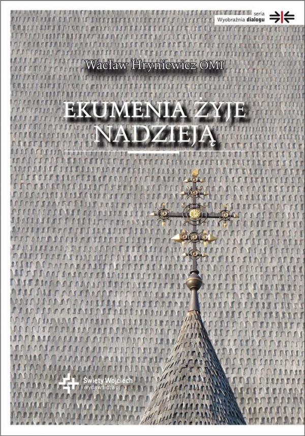 Ekumenia żyje nadzieją. Medytacje ekumeniczne o. prof. Wacław Hryniewicz