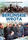 Berlińskie wrota. Nowa marchia w ogniu Adamczewski Leszek
