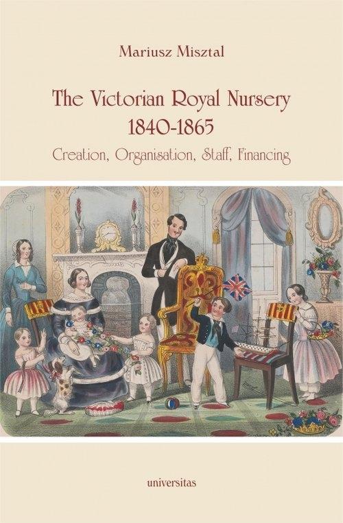 The Victorian Royal Nursery, 1840-1865 Misztal Mariusz