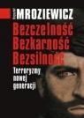 Bezczelność bezkarność bezsilność Terroryzmy nowej generacji Mroziewicz Krzysztof