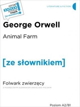 Animal Farm / Folwark zwierzęcy (z podręcznym słownikiem angielsko-polskim Orwell George