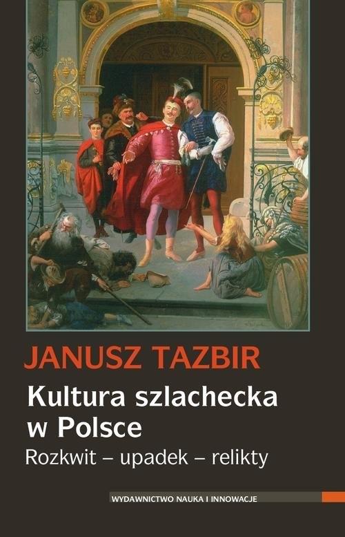 Kultura szlachecka w Polsce Tazbir Janusz