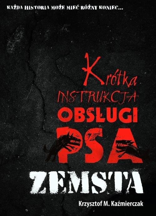 Krótka instrukcja obsługi psa: Zemsta Kaźmierczak Krzysztof M.