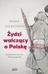 Żydzi walczący o Polskę Marek Gałęzowski