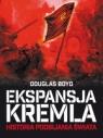 Ekspansja Kremla. Historia podbijania świata. (wyd. 2017) Boyd Douglas