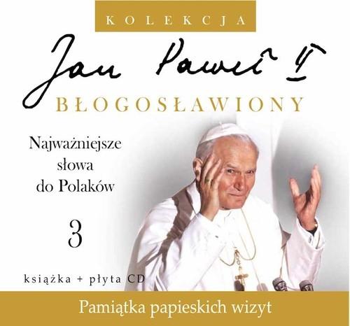Jan Paweł II Błogosławiony 3 Najważniejsze słowa do Polaków