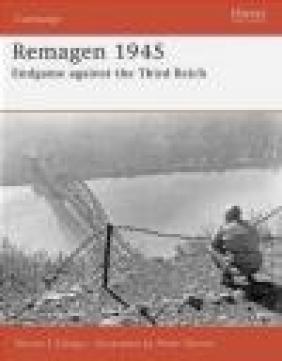 Remagen 1945 Endgame Against the Third Reich (C.#175) Steven J. Zaloga, S Zaloga