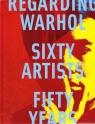 Regarding Warhol Sixty Artist Fifty Years