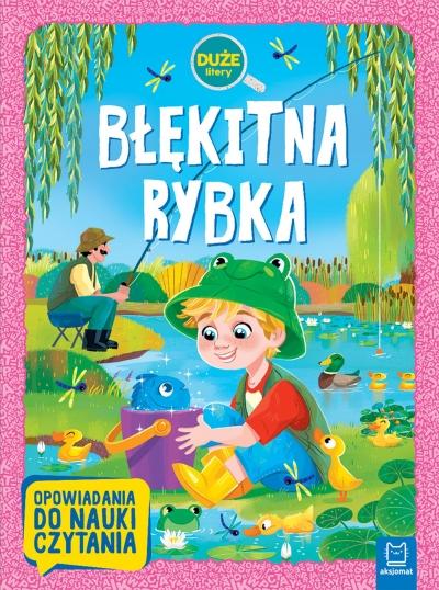 Błękitna rybka. Duże litery. Opowiadania do nauki czytania Agata Giełczyńska-Jonik