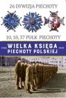 Wielka Księga Piechoty Polskiej 26 Dywizja Piechoty 10,18,37 Pułk