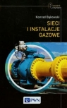 Sieci i instalacje gazowe Poradnik projektowania, budowy i eksploatacji Bąkowski Konrad