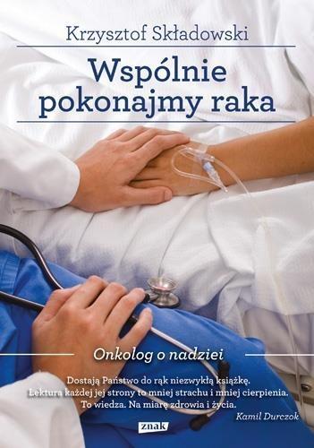 Wspólnie pokonajmy raka Składowski Krzysztof, Makuch Maria, Gromek-Illg Joanna