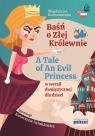 Baśń o Złej Królewnie. A Tale of An Evil Princess - w wersji dwujęzycznej dla dzieci