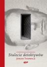 Stulecie detektywów Drogi i przygody kryminalistyki Thorwald Jurgen