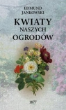 Kwiaty naszych ogrodów (wyd. 2/2020) Jankowski Edmund