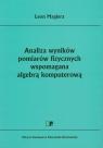 Analiza wyników pomiarów fizycznych wspomagana algebrą komputerową  Magiera Leon