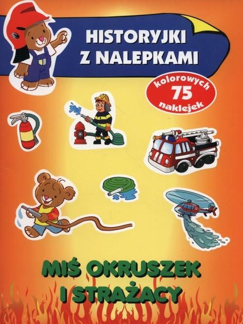 Miś Okruszek i strażacy Historyjki z nalepkami Wiśniewska Anna