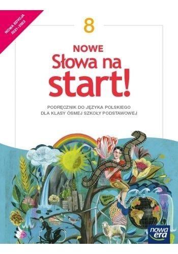 NOWE Słowa na start! 8. Podręcznik do języka polskiego dla klasy ósmej szkoły podstawowej Joanna Kościerzyńska, Praca zbiorowa, Katarzyna Ł