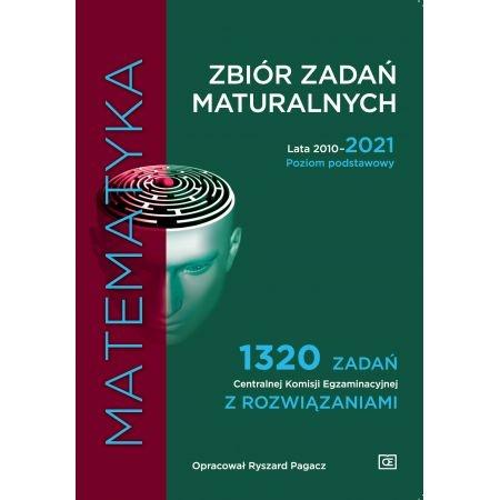 Matematyka. Zbiór zadań maturalnych. Lata 2010-2021. Poziom podstawowy Ryszard Pagacz