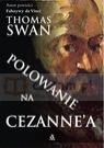 Polowanie na Cezanne'a  Swan Thomas