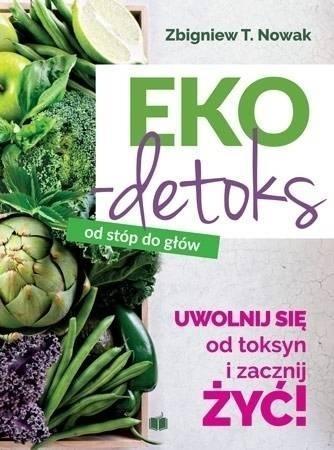 Ekodetoks od stóp do głów Zbigniew T. Nowak