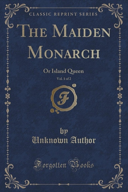 The Maiden Monarch, Vol. 1 of 2 Author Unknown