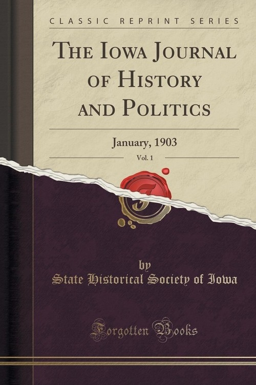 The Iowa Journal of History and Politics, Vol. 1 Iowa State Historical Society of