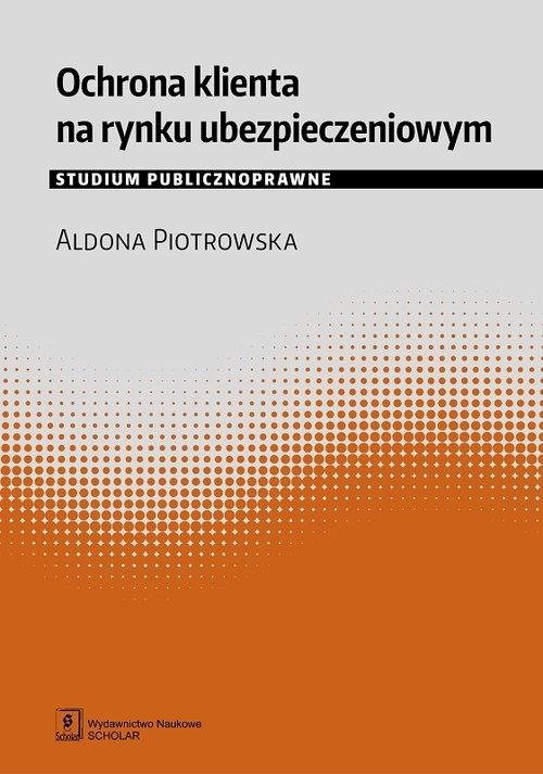 Ochrona klienta na rynku ubezpieczeniowym Piotrowska Aldona
