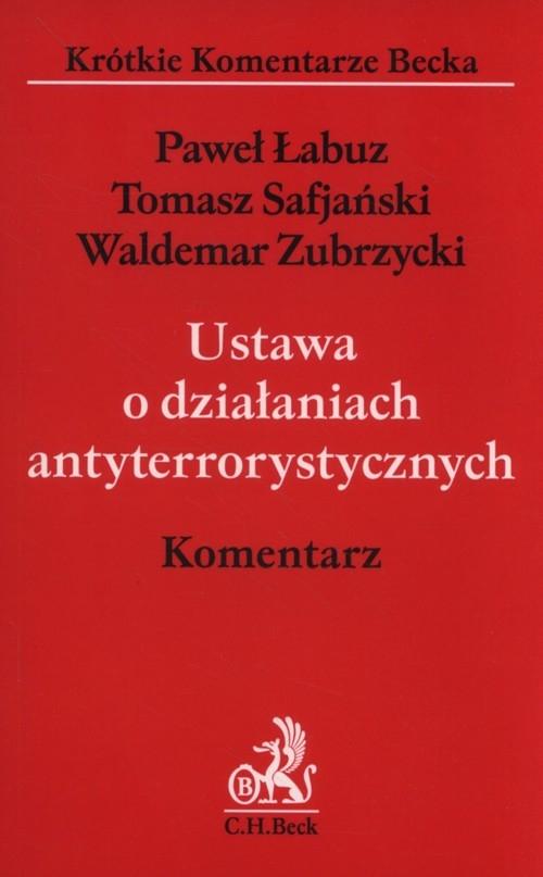 Ustawa o działaniach antyterrorystycznych. Komentarz Łabuz Paweł, Safjański Tomasz, Zubrzycki Waldemar