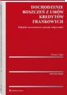 Dochodzenie roszczeń z umów kredytów frankowych Praktyka, orzecznictwo, Ciepła Helena