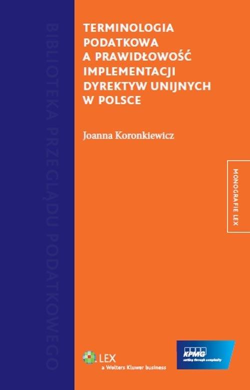 Terminologia podatkowa a prawidłowość implementacji dyrektyw unijnych w Polsce Koronkiewicz Joanna