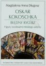 Oskar Kokoschka Błędny rycerz Figury wyobraźni młodego artysty