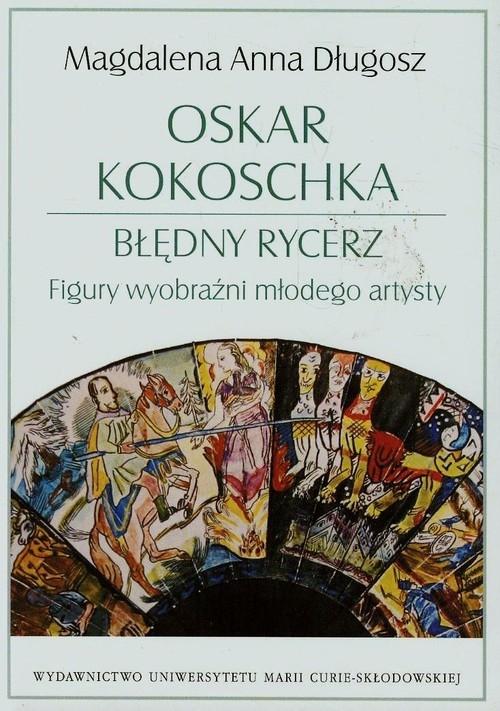 Oskar Kokoschka Błędny rycerz Figury wyobraźni młodego artysty Długosz Magdalena Anna