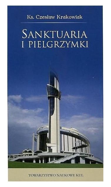 Sanktuaria i pielgrzymki Krakowiak Czesław