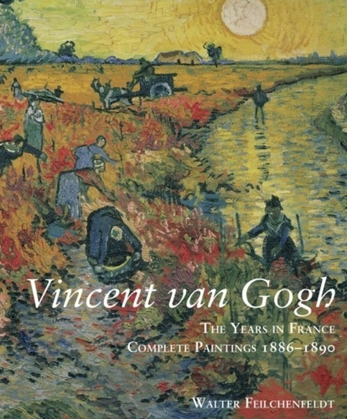 Vincent Van Gogh The Years in France Feilchenfeldt Walter