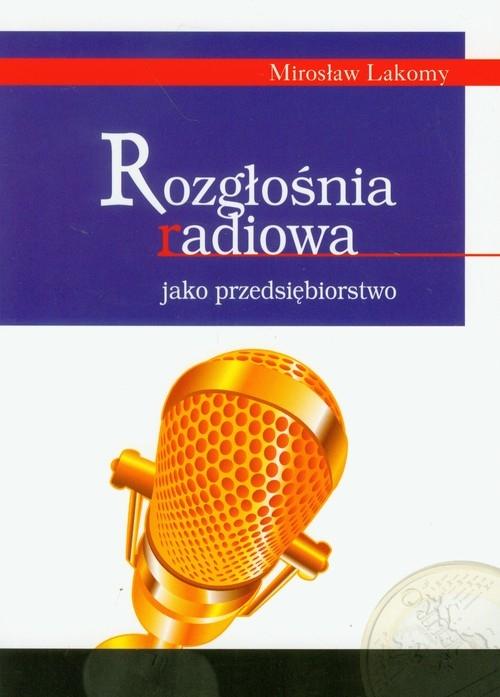 Rozgłośnia radiowa jako przedsiębiorstwo Lakomy Mirosław
