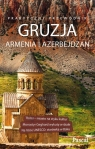Gruzja Armenia Azerbejdżan Praktyczny przewodnik