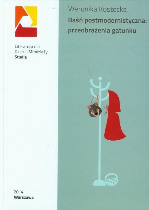 Baśń postmodernistyczna: przeobrażenia gatunku Kostecka Weronika