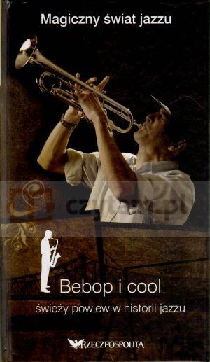 Bebop i cool. Świeży powiew w historii jazzu. Magiczny świat jazzu. Tom 19 (książka + 2 CD) Miguel del Arco, Olga Caporal