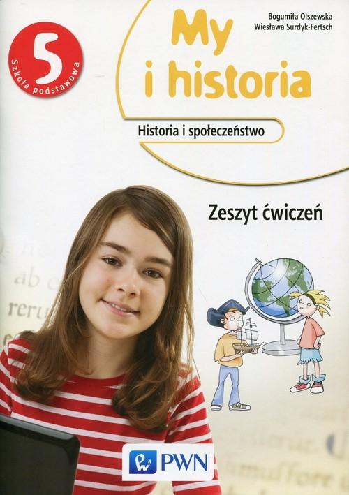 My i historia Historia i społeczeństwo 5 Zeszyt ćwiczeń Olszewska Bogumiła, Surdyk-Fertsch Wiesława