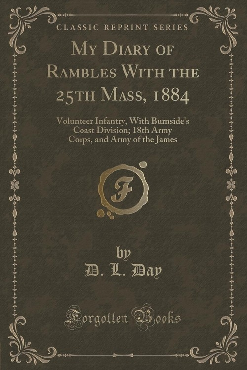 My Diary of Rambles With the 25th Mass, 1884 Day D. L.