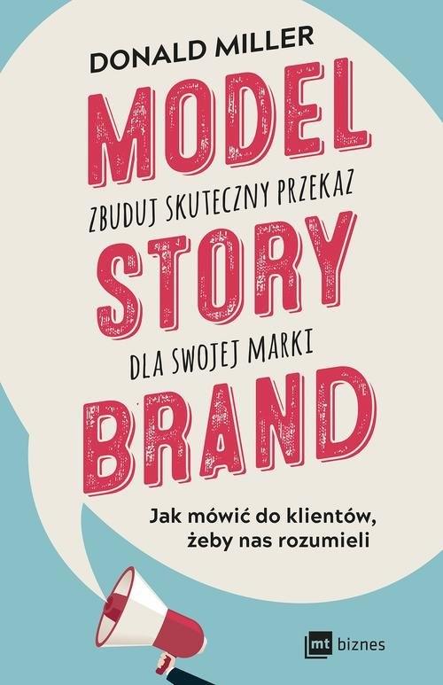 Model StoryBrand zbuduj skuteczny przekaz dla swojej marki Miller Donald