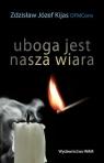 Uboga jest nasza wiara  Kijas Zdzisław Józef