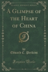 A Glimpse of the Heart of China (Classic Reprint)